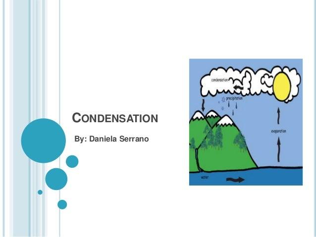 CONDENSATIONBy: Daniela Serrano