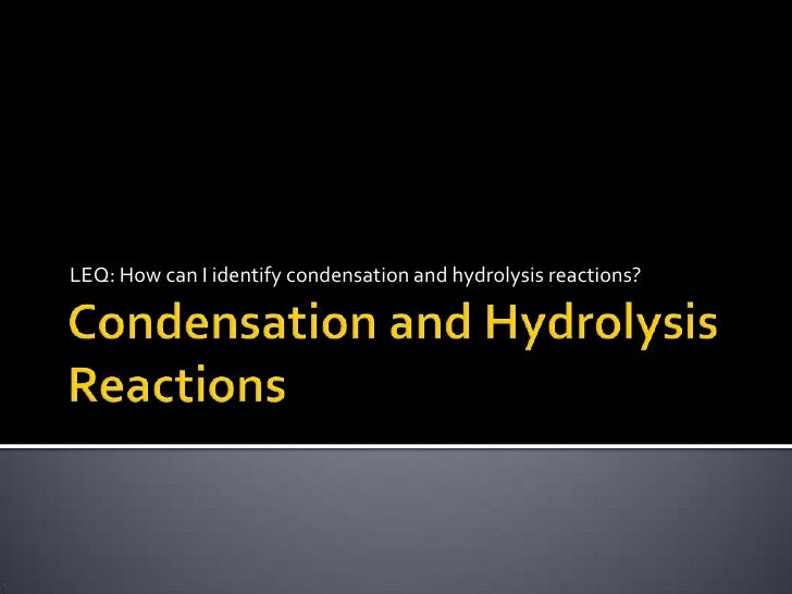 Condensation and Hydrolysis Reactions<br />LEQ: How can I identify condensation and hydrolysis reactions?<br />
