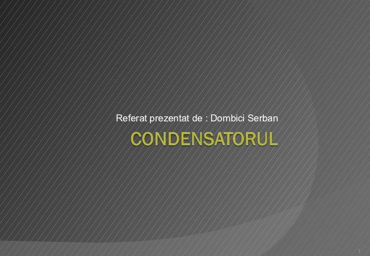 Referat prezentat de : Dombici Serban