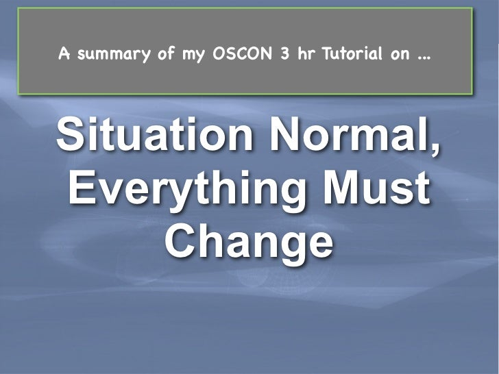 A summary of my OSCON 3 hr Tutorial on ... Situation Normal, Everything Must      ChangeLeading Edge Forum                ...