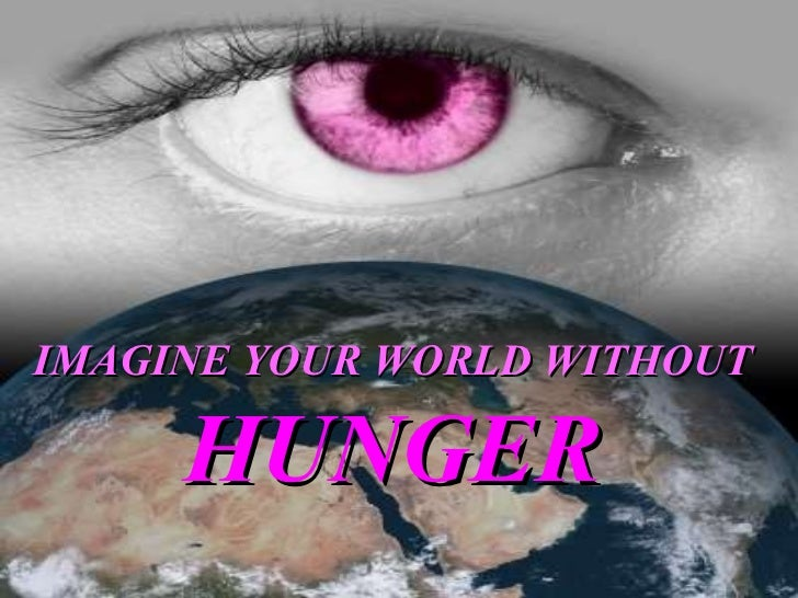 IMAGINE YOUR WORLD WITHOUT   HUNGER