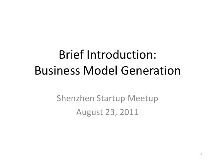 Brief Introduction: Business Model Generation<br />Shenzhen Startup Meetup<br />August 23, 2011<br />1<br />