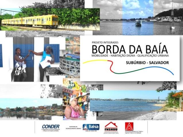 O Governo do Estado da Bahia, através da CONDER – Companhia de Desenvolvimento Urbano do Estado da Bahia, APRESENTA para c...