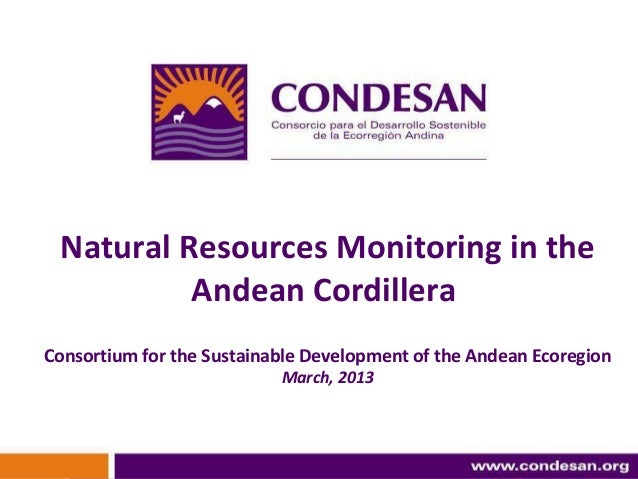 Natural Resources Monitoring in the          Andean CordilleraConsortium for the Sustainable Development of the Andean Eco...