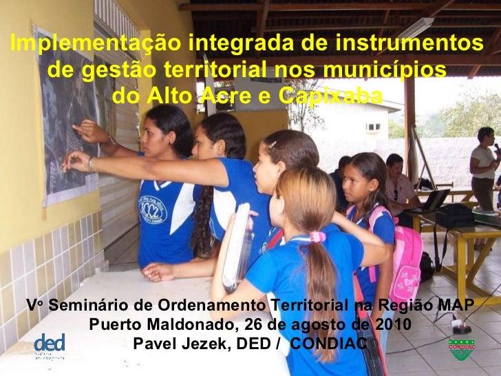 Implementação integrada de instrumentos  de gestão territorial nos municípios  do Alto Acre e Capixaba  V o  Seminário de ...