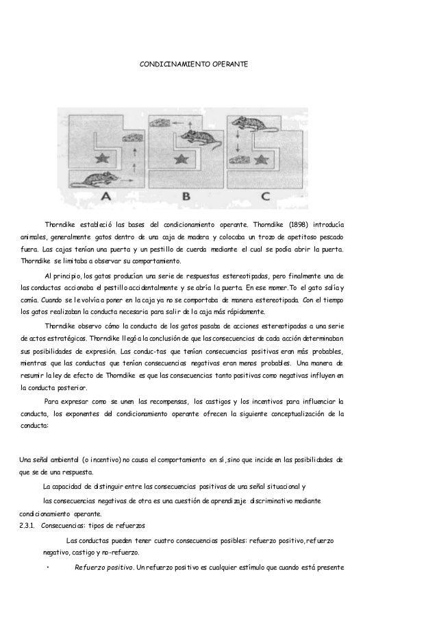 CONDICINAMIENTO OPERANTE Thorndike estableció las bases del condicionamiento operante. Thorndike (1898) introducía animale...