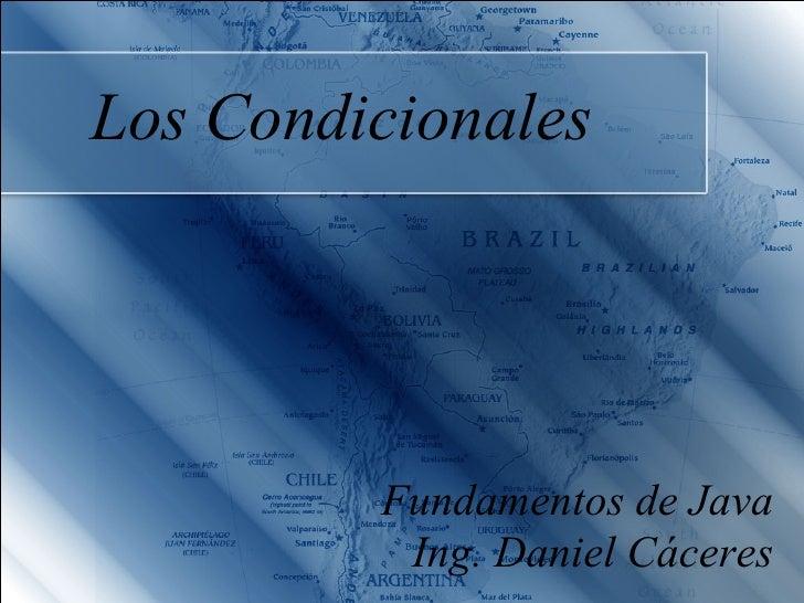 Los Condicionales              Fundamentos de Java           Ing. Daniel Cáceres