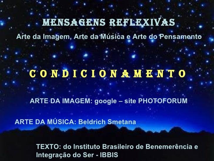 MENSAGENS REFLEXIVASArte da Imagem, Arte da Música e Arte do Pensamento   C O N D I C I O N A M E N T O   ARTE DA IMAGEM: ...