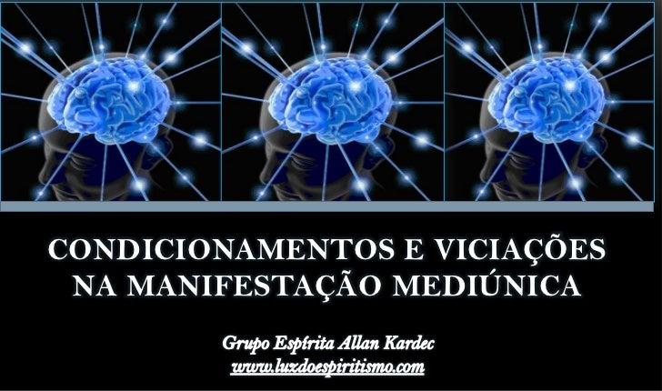 CONDICIONAMENTOS E VICIAÇÕES NA MANIFESTAÇÃO MEDIÚNICA