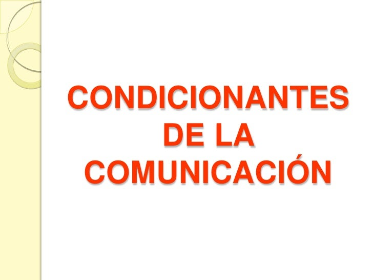 CONDICIONANTES DE LA COMUNICACIÓN<br />