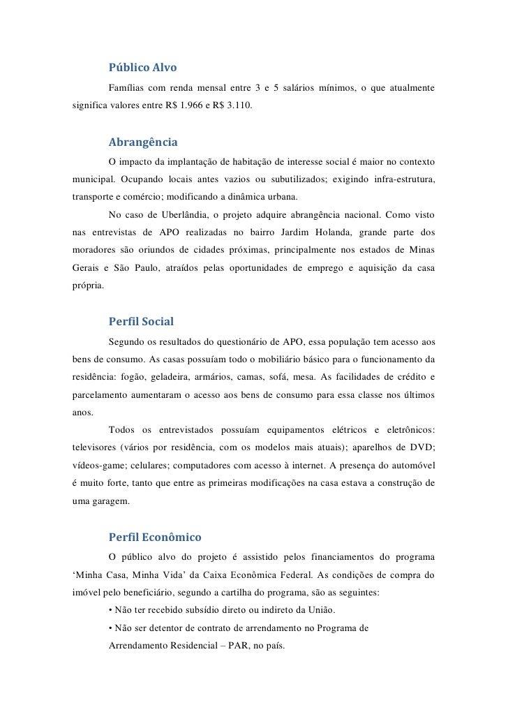 Público Alvo           Famílias com renda mensal entre 3 e 5 salários mínimos, o que atualmentesignifica valores entre R$ ...