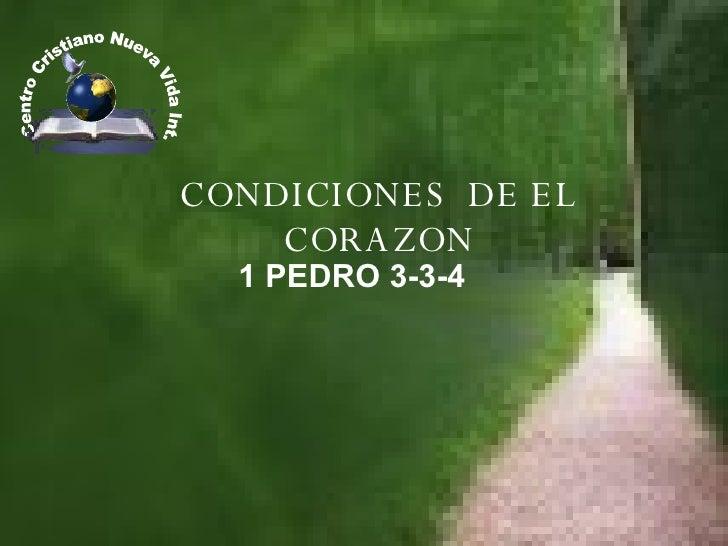 CONDICIONES  DE EL CORAZON 1 PEDRO 3-3-4 .Centro Cristiano Nueva Vida Int.