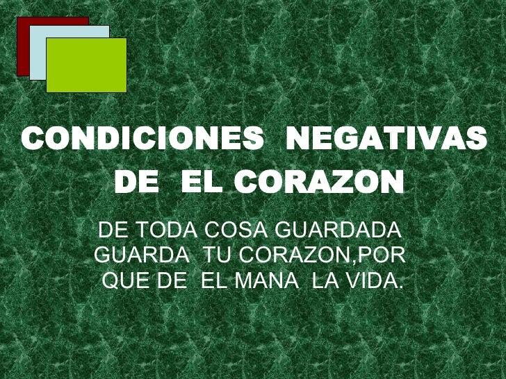 CONDICIONES  NEGATIVAS  DE  EL CORAZON DE TODA COSA GUARDADA  GUARDA  TU CORAZON,POR  QUE DE  EL MANA  LA VIDA.