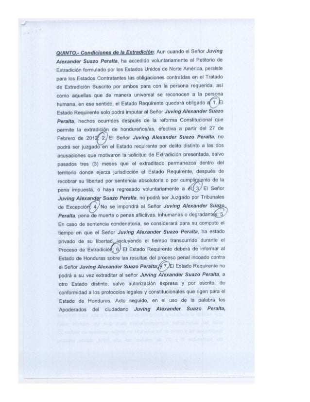 QUINTO» Condiciones de la Extradición:  Aun cuando el Señor Juving Alexander Suazo Peralta,  ha accedido voluntariamente a...