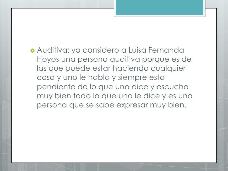  Auditiva:          yo considero a Luisa Fernanda Hoyos una persona auditiva porque es de las que puede estar haciendo cu...