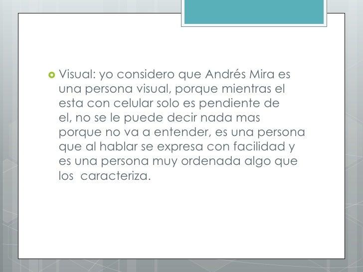  Visual: yo considero que Andrés Mira es  una persona visual, porque mientras el  esta con celular solo es pendiente de  ...