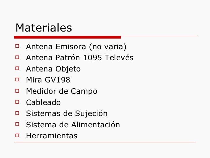 Materiales <ul><li>Antena Emisora (no varia) </li></ul><ul><li>Antena Patrón 1095 Televés </li></ul><ul><li>Antena Objeto ...