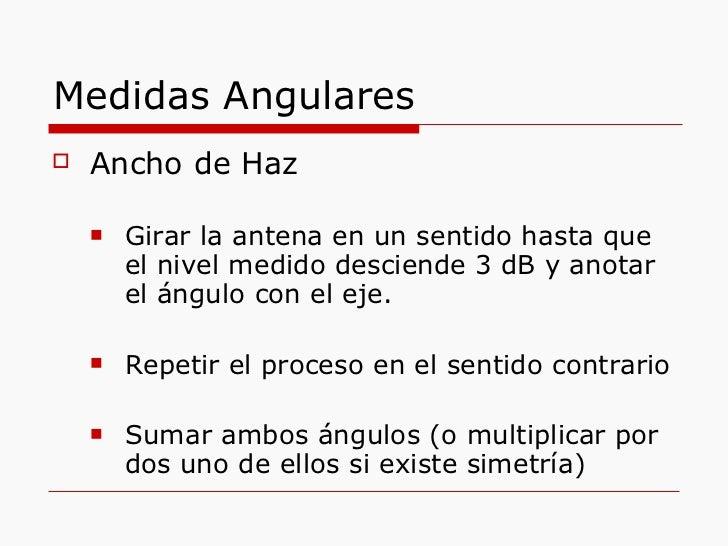 Medidas Angulares <ul><li>Ancho de Haz </li></ul><ul><ul><li>Girar la antena en un sentido hasta que el nivel medido desci...