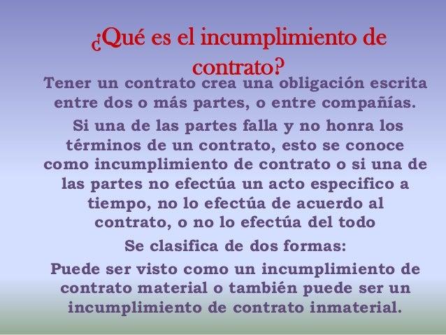¿Qué es el incumplimiento de               contrato?Tener un contrato crea una obligación escrita entre dos o más partes, ...