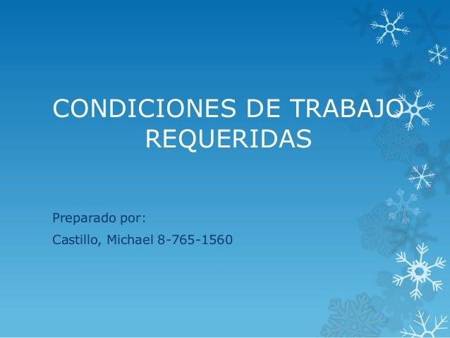 CONDICIONES DE TRABAJO     REQUERIDASPreparado por:Castillo, Michael 8-765-1560