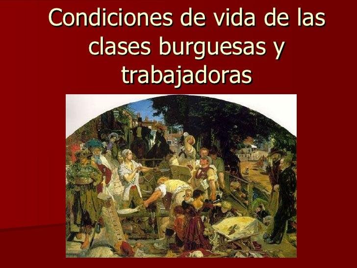 Condiciones de vida de las clases burguesas y trabajadoras