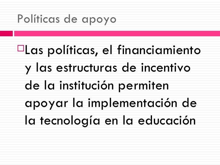 Políticas de apoyo <ul><li>Las políticas, el financiamiento y las estructuras de incentivo de la institución permiten apoy...
