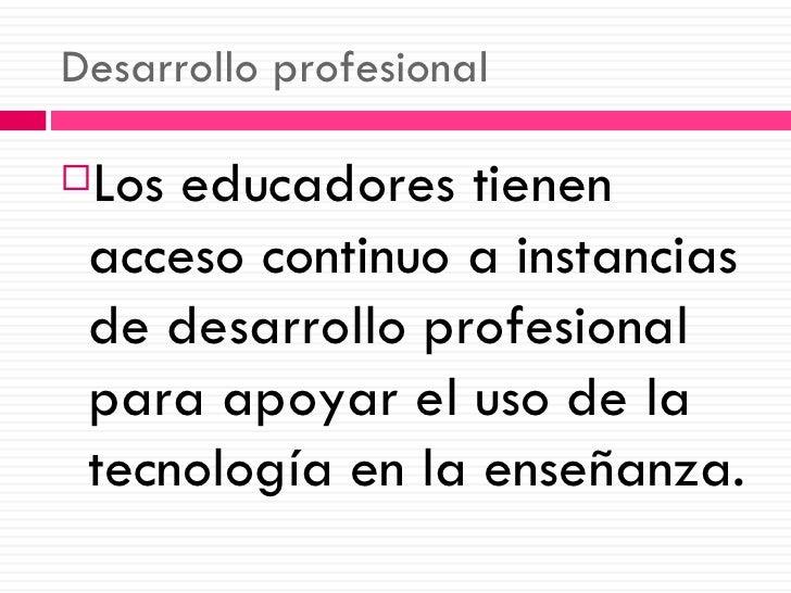 Desarrollo profesional <ul><li>Los educadores tienen acceso continuo a instancias de desarrollo profesional para apoyar el...