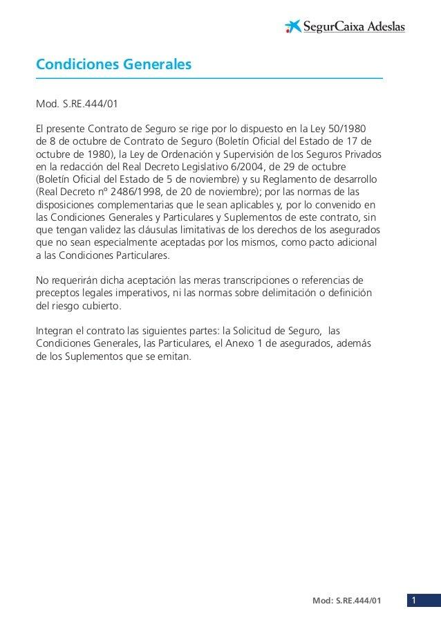 Condiciones Generales Mod. S.RE.444/01 El presente Contrato de Seguro se rige por lo dispuesto en la Ley 50/1980 de 8 de o...