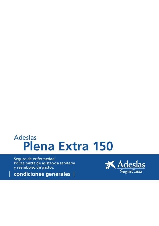 condiciones generales Seguro de enfermedad. Póliza mixta de asistencia sanitaria y reembolso de gastos. Plena Extra 150 Ad...