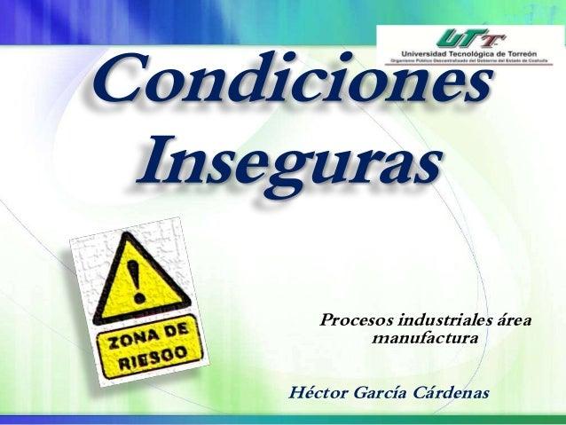 Condiciones  Inseguras  Procesos industriales área  manufactura  Héctor García Cárdenas