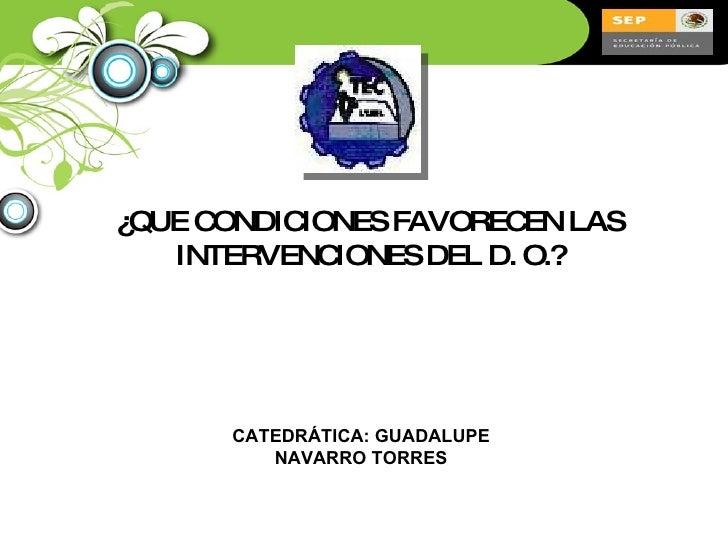¿QUE CONDICIONES FAVORECEN LAS INTERVENCIONES DEL D. O.? CATEDRÁTICA: GUADALUPE NAVARRO TORRES