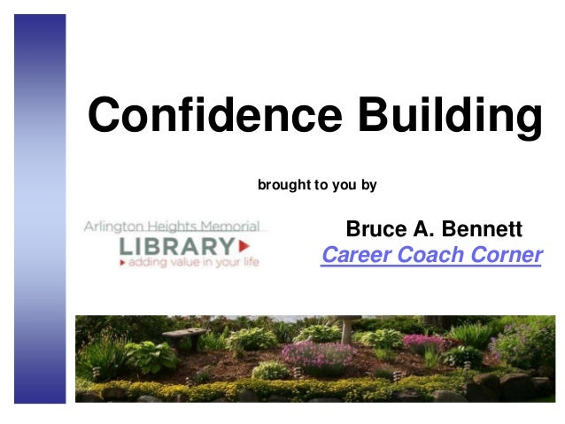 Confidence Building brought to you by Bruce A. Bennett Career Coach Corner