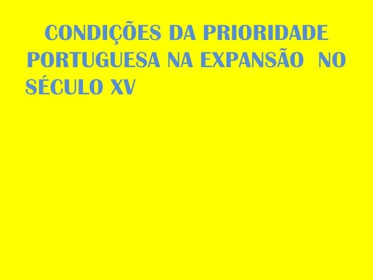 CONDIÇÕES DA PRIORIDADE PORTUGUESA NA EXPANSÃO  NO SÉCULO XV