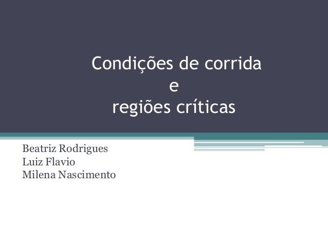 Condições de corrida e regiões críticas Beatriz Rodrigues Luiz Flavio Milena Nascimento