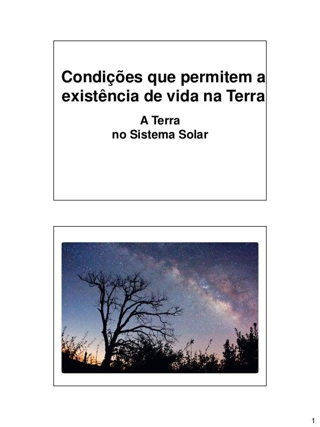 1 A1 A Terra no Sistema Solar Condições que permitem a existência de vida na Terra