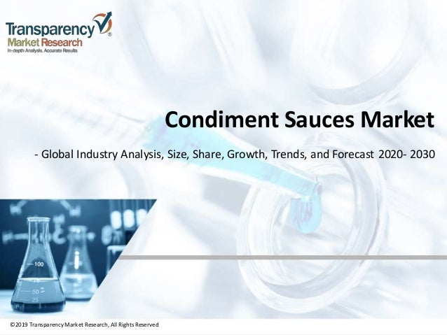 ©2019 TransparencyMarket Research,All Rights Reserved Condiment Sauces Market - Global Industry Analysis, Size, Share, Gro...