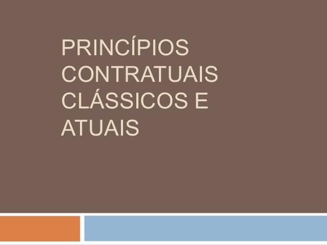 PRINCÍPIOS CONTRATUAIS CLÁSSICOS E ATUAIS