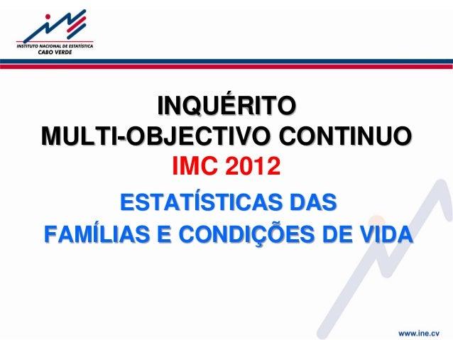 INQUÉRITO MULTI-OBJECTIVO CONTINUO IMC 2012 ESTATÍSTICAS DAS FAMÍLIAS E CONDIÇÕES DE VIDA