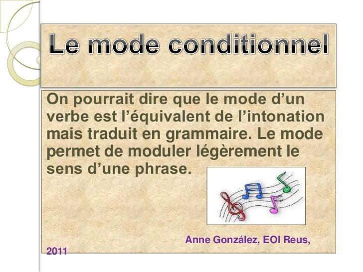 Le mode conditionnel<br />On pourrait dire que le mode d'un verbe est l'équivalent de l'intonation mais traduit en grammai...
