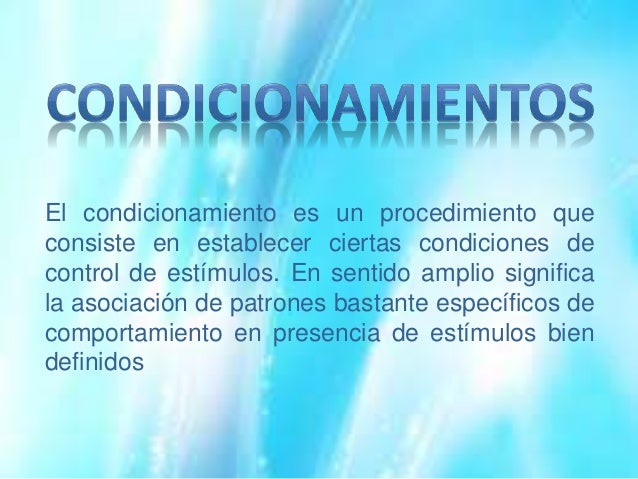 El condicionamiento es un procedimiento que consiste en establecer ciertas condiciones de control de estímulos. En sentido...