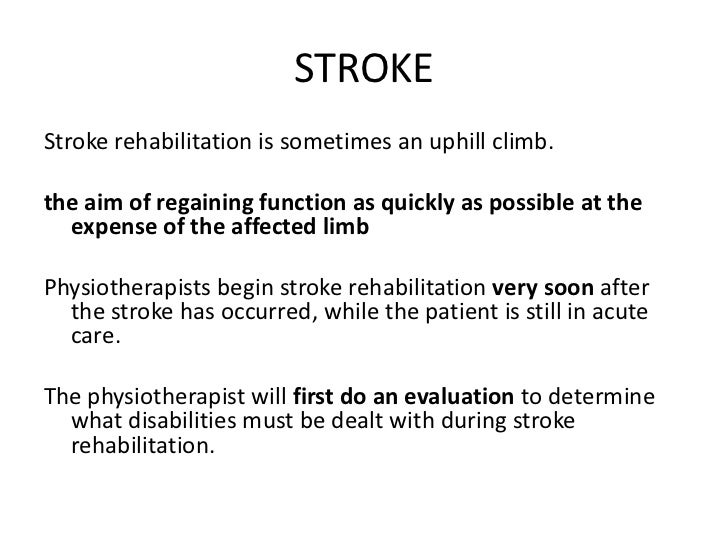 STROKEStroke rehabilitation is sometimes an uphill climb.the aim of regaining function as quickly as possible at the  expe...