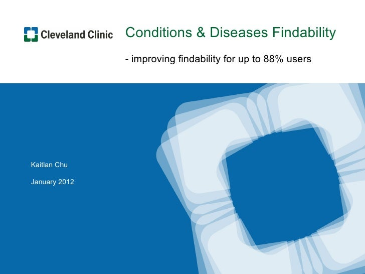 Conditions & Diseases Findability               - improving findability for up to 88% usersKaitlan ChuJanuary 2012        ...