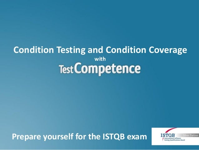 Condition Testing and Condition Coverage                     withPrepare yourself for the ISTQB exam
