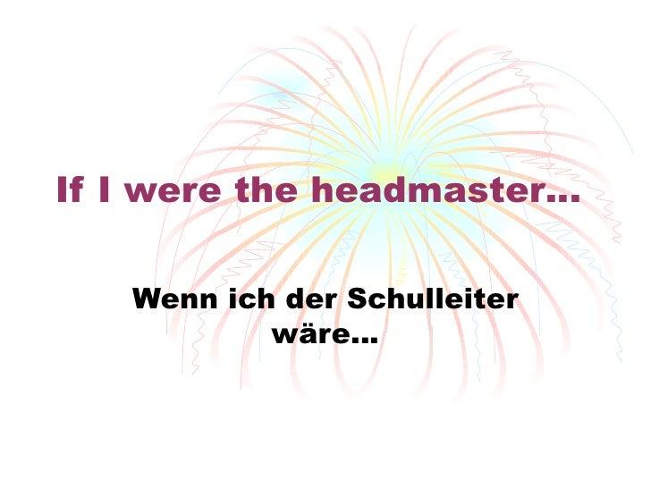 If I were the headmaster… Wenn ich der Schulleiter w äre…