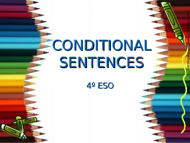 CONDITIONALCONDITIONAL SENTENCESSENTENCES 4º ESO4º ESO