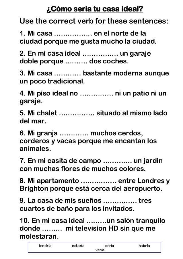 ¿Cómo sería tu casa ideal? Use the correct verb for these sentences: 1. Mi casa …………….. en el norte de la ciudad porque me...