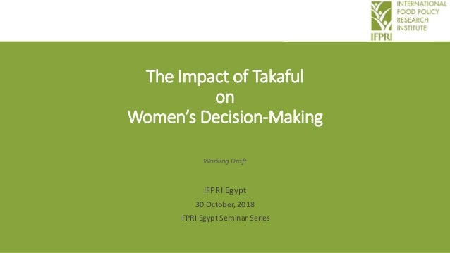 The Impact of Takaful on Women's Decision-Making Working Draft IFPRI Egypt 30 October, 2018 IFPRI Egypt Seminar Series