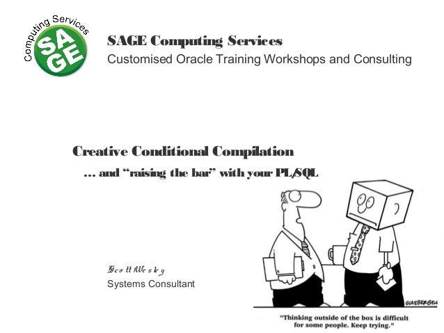 "SAGE Computing Services Customised Oracle Training Workshops and Consulting Creative Conditional Compilation … and ""raisin..."