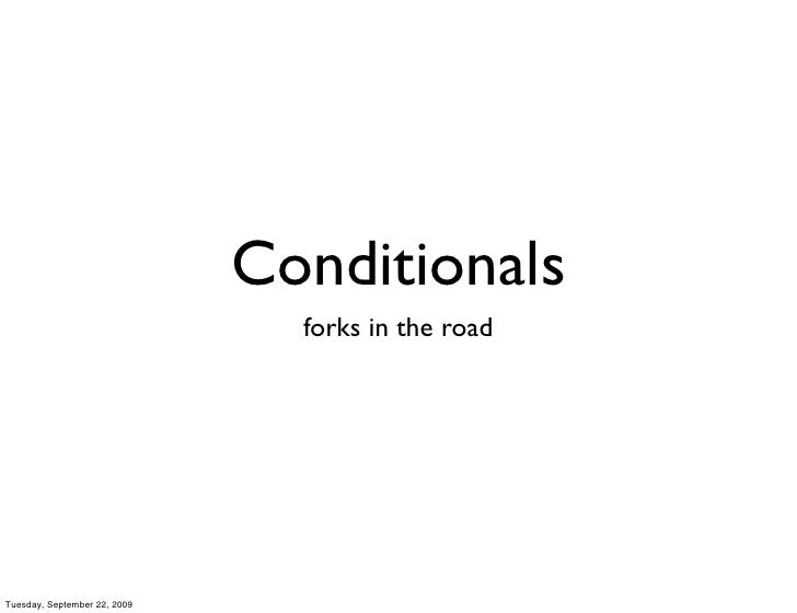 Conditionals                                 forks in the road     Tuesday, September 22, 2009