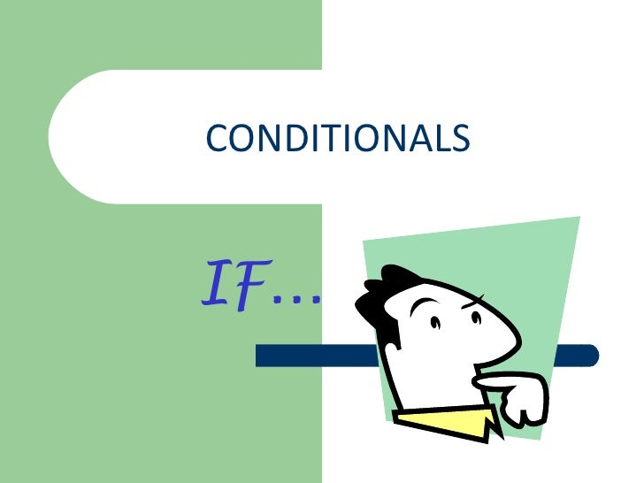 CONDITIONALS IF...